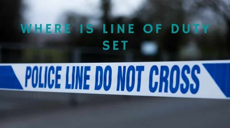 Where is Line of Duty Set